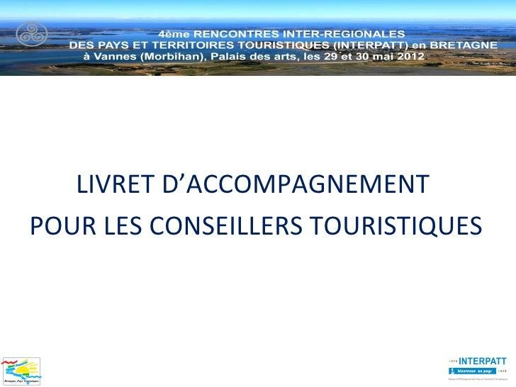 LIVRET D'ACCOMPAGNEMENTPOUR LES CONSEILLERS TOURISTIQUES
