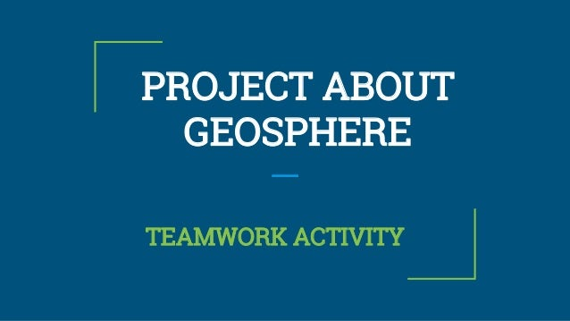PROJECT ABOUT GEOSPHERE TEAMWORK ACTIVITY
