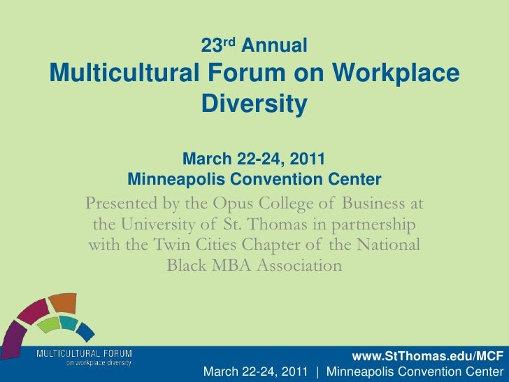 23rd Annual Multicultural Forum on Workplace DiversityMarch 22-24, 2011Minneapolis Convention Center<br />Presented by the...