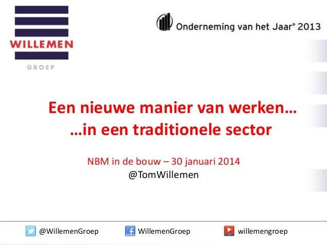 Een nieuwe manier van werken… …in een traditionele sector NBM in de bouw – 30 januari 2014 @TomWillemen  @WillemenGroep  W...