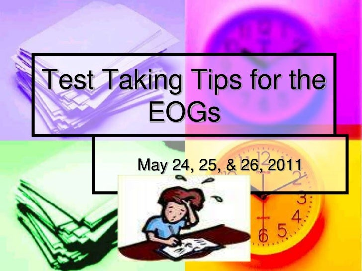 Test Taking Tips for the EOGs<br />May 24, 25, & 26, 2011<br />