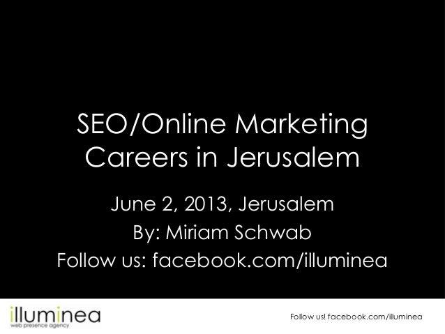 Follow us! facebook.com/illumineaSEO/Online MarketingCareers in JerusalemJune 2, 2013, JerusalemBy: Miriam SchwabFollow us...