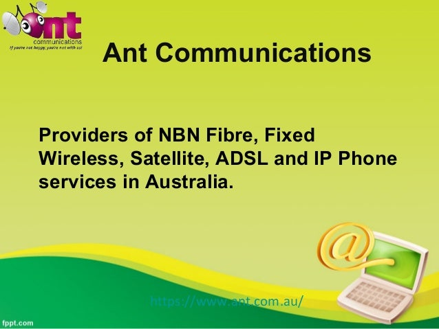 Ant Communications Providers of NBN Fibre, Fixed Wireless, Satellite, ADSL and IP Phone services in Australia. https://www...
