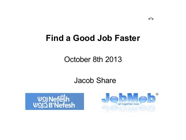 Find a Good Job Faster October 8th 2013 Jacob Share
