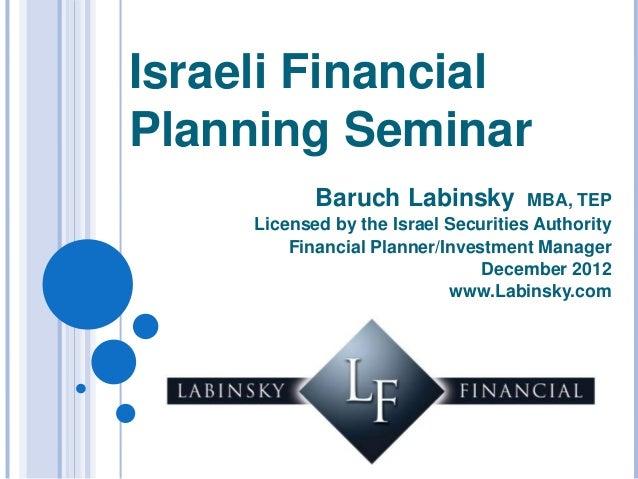 Israeli FinancialPlanning Seminar            Baruch Labinsky           MBA, TEP     Licensed by the Israel Securities Auth...