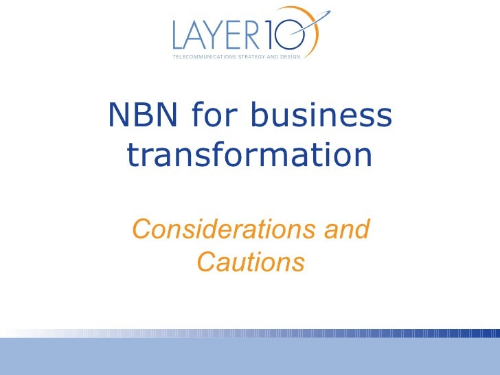 NBN for business transformation Considerations and     Cautions