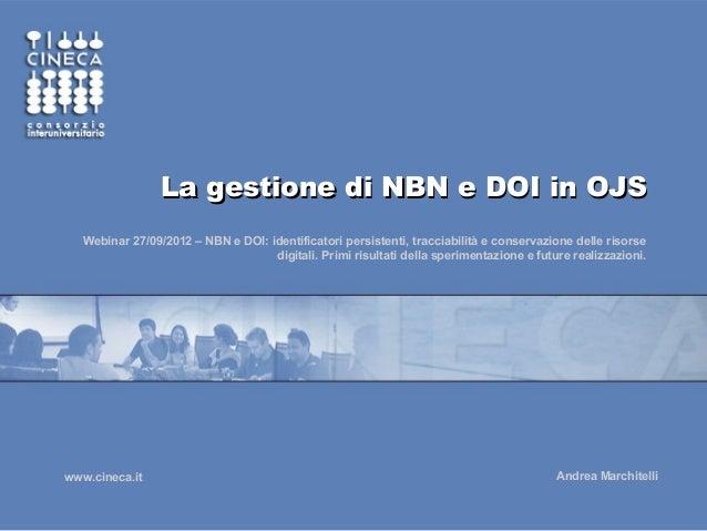 La gestione di NBN e DOI in OJS Webinar 27/09/2012 – NBN e DOI: identificatori persistenti, tracciabilità e conservazione ...