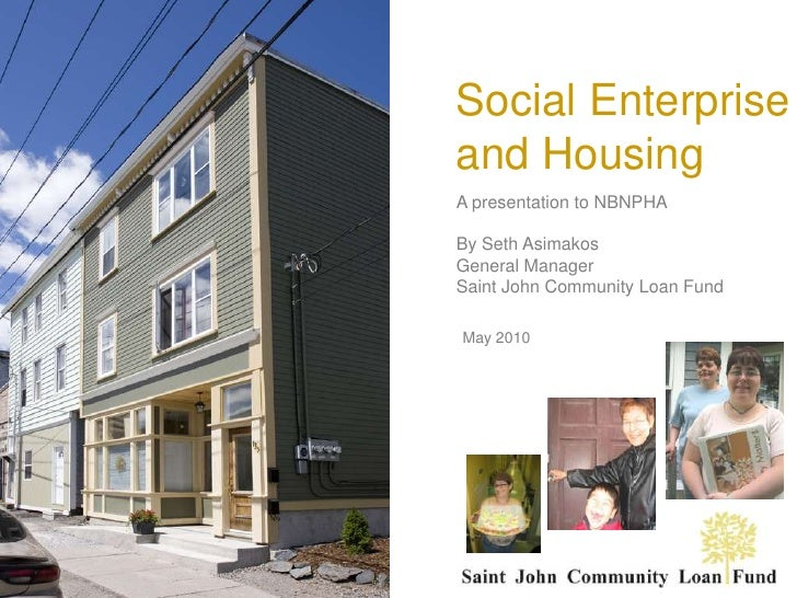 Social Enterprise and Housing<br />A presentation to NBNPHA<br />By Seth Asimakos<br />General Manager<br />Saint John Com...