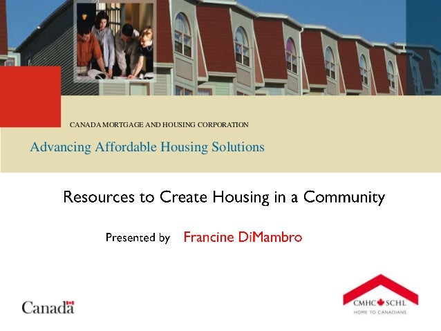 CANADA MORTGAGE AND HOUSING CORPORATION Advancing Affordable Housing Solutions