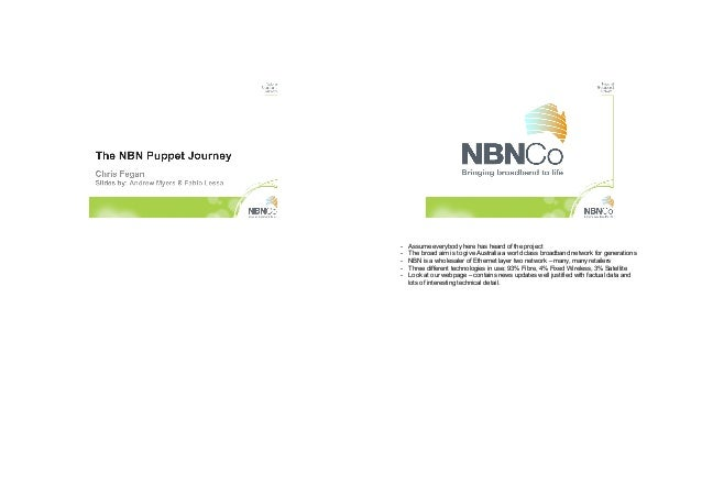 -   Assume everybody here has heard of the project-   The broad aim is to give Australia a world class broadband network...
