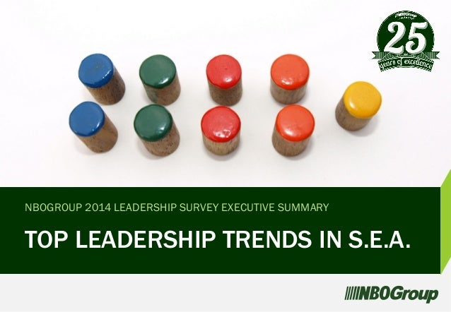 TOP LEADERSHIP TRENDS IN S.E.A. NBOGROUP 2014 LEADERSHIP SURVEY EXECUTIVE SUMMARY g