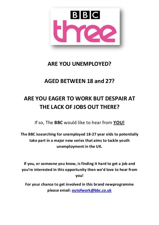 ARE YOU UNEMPLOYED? AGED BETWEEN 18 and 27? ARE YOU EAGER TO WORK BUT DESPAIR AT THE LACK OF JOBS OUT THERE? If so, The BB...