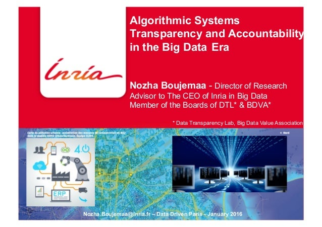 Algorithmic Systems Transparency and Accountability in the Big Data Era Nozha Boujemaa - Director of Research Advisor to T...