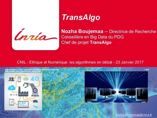 TransAlgo Nozha Boujemaa – Directrice de Recherche Conseillère en Big Data du PDG Chef de projet TransAlgo Décembre 2013No...