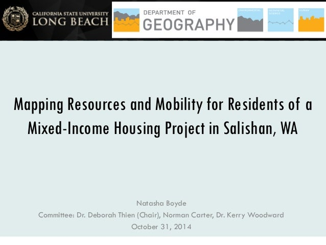 Mapping Resources and Mobility for Residents of a Mixed-Income Housing Project in Salishan, WA Natasha Boyde Committee: Dr...