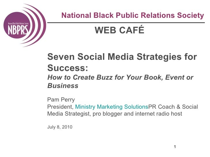 National Black Public Relations Society WEB CAFÉ Seven Social Media Strategies for Success: How to Create Buzz for Your Bo...