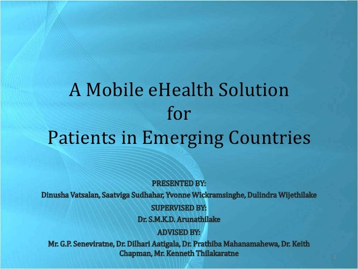 A Mobile eHealth Solution for Patients in Emerging Countries<br />PRESENTED BY: <br />Dinusha Vatsalan, Saatviga Sudhahar,...