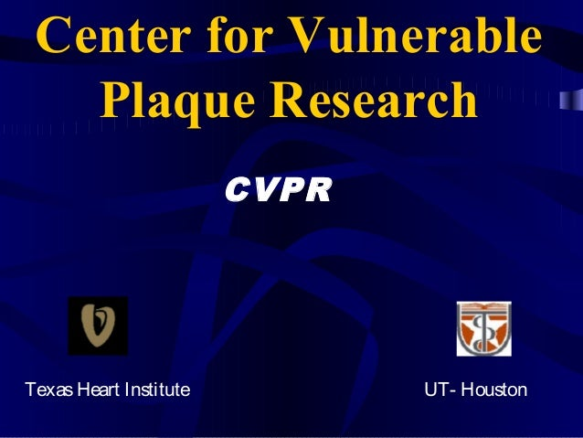 Center for Vulnerable Plaque Research CVPR UT- HoustonTexasHeart Institute