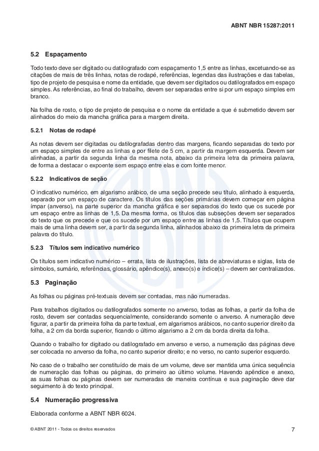 ABNT NBR 15287:20115.2 EspaçamentoTodo texto deve ser digitado ou datilografado com espaçamento 1,5 entre as linhas, excet...