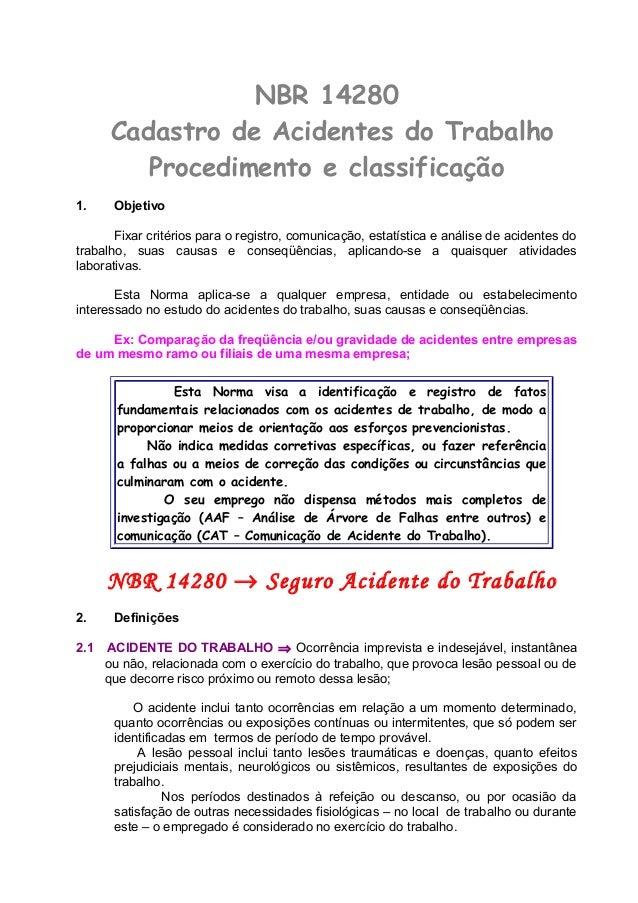 NBR 14280 Cadastro de Acidentes do Trabalho Procedimento e classificação 1. Objetivo Fixar critérios para o registro, comu...