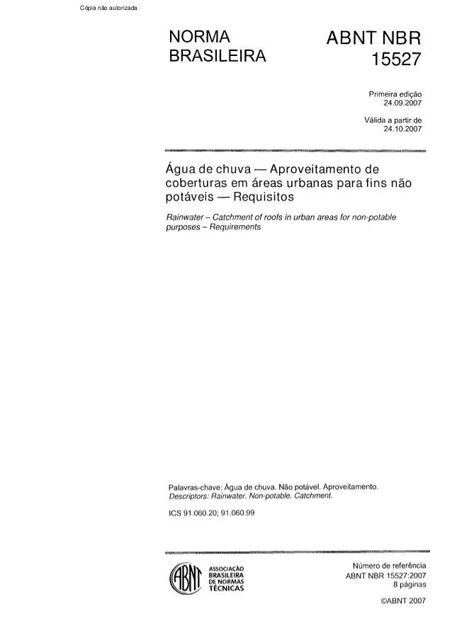 NORMA BRASILEIRA ABNT NBR Primeira edição 24.09.2007 Válida a partir de 24.10.2007 Água de chuva -Aproveitamento de cobert...