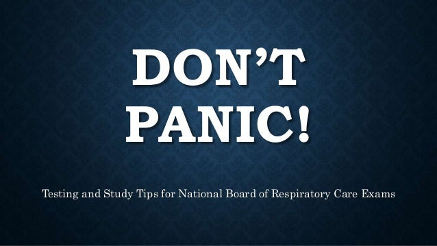 DON'T PANIC! Testing and Study Tips for National Board of Respiratory Care Exams