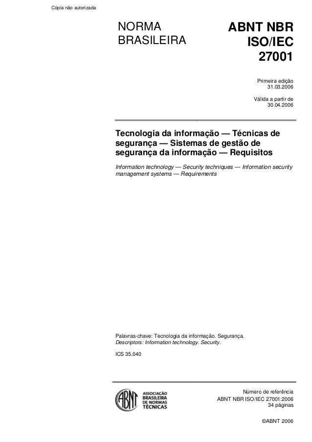 ©ABNT 2006 NORMA BRASILEIRA ABNT NBR ISO/IEC 27001 Primeira edição 31.03.2006 Válida a partir de 30.04.2006 Tecnologia da ...