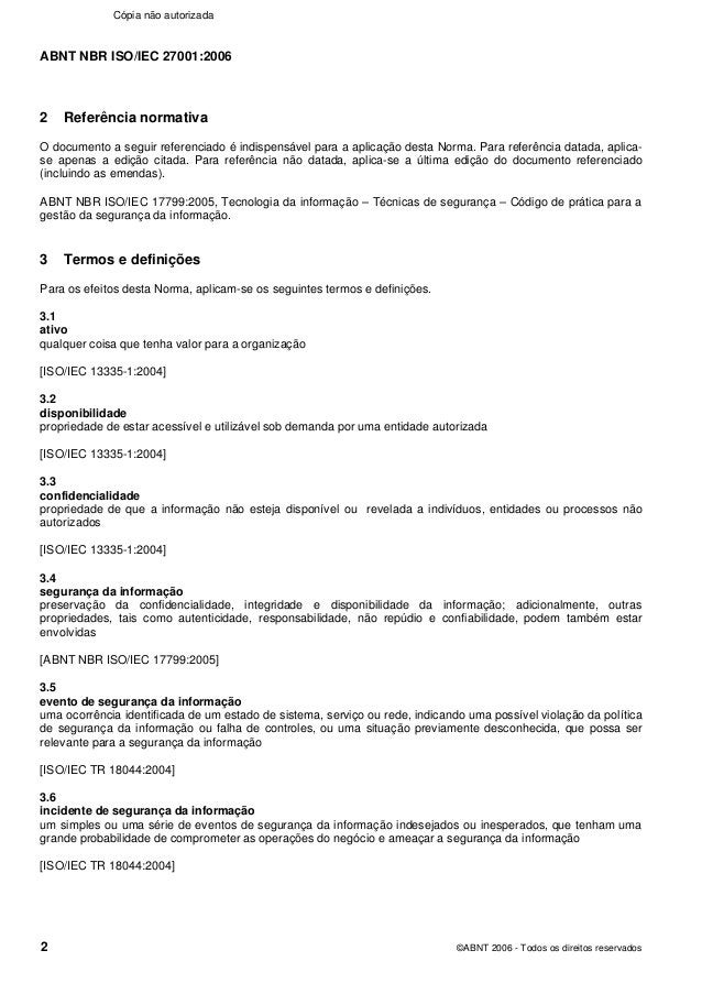 ABNT NBR ISO/IEC 27001:2006 2 ©ABNT 2006 - Todos os direitos reservados 2 Referência normativa O documento a seguir refere...