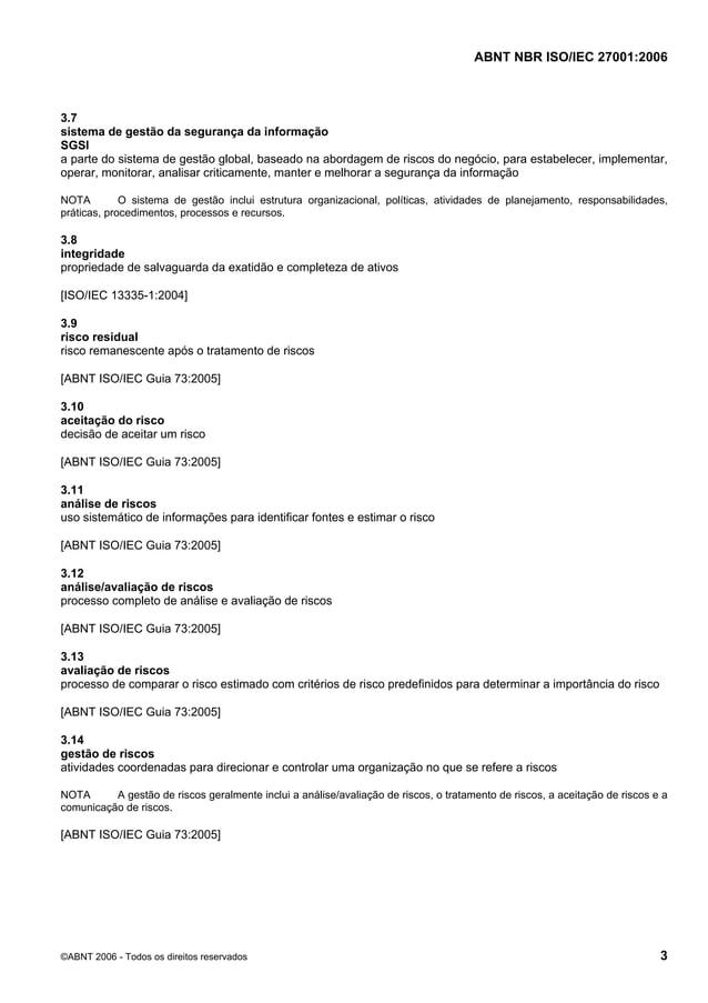 ABNT NBR ISO/IEC 27001:2006 ©ABNT 2006 - Todos os direitos reservados 3 3.7 sistema de gestão da segurança da informação S...