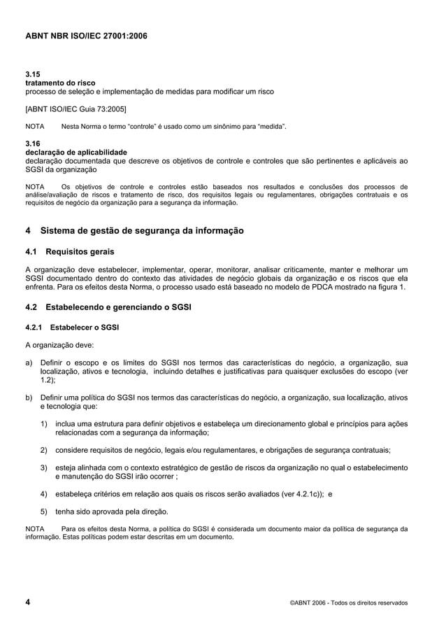 ABNT NBR ISO/IEC 27001:2006 4 ©ABNT 2006 - Todos os direitos reservados 3.15 tratamento do risco processo de seleção e imp...
