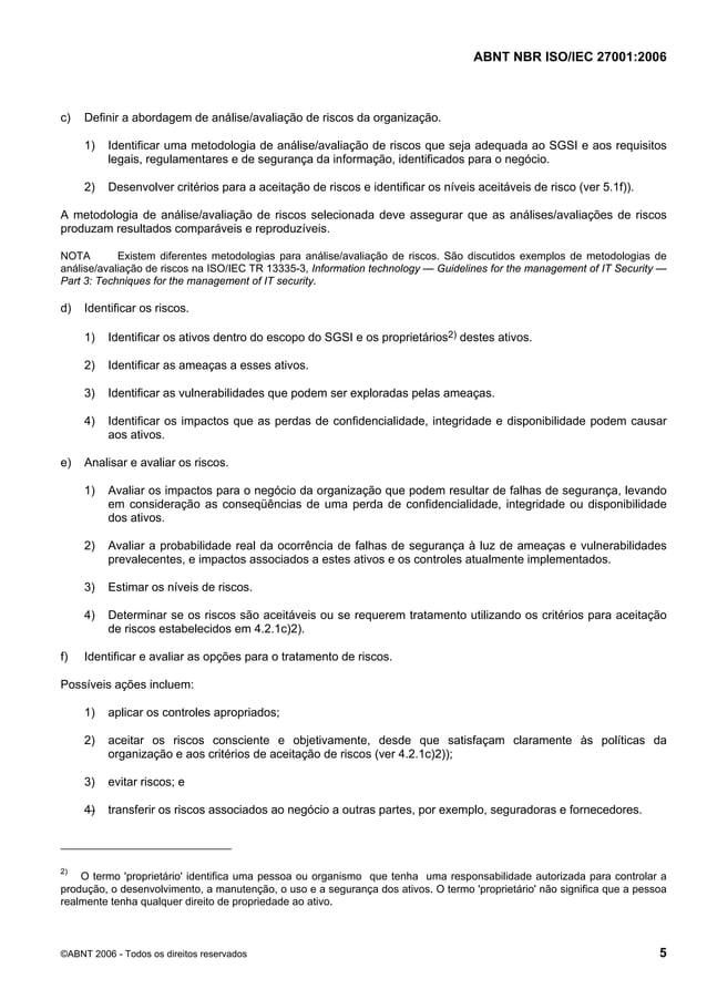 ABNT NBR ISO/IEC 27001:2006 ©ABNT 2006 - Todos os direitos reservados 5 c) Definir a abordagem de análise/avaliação de ris...