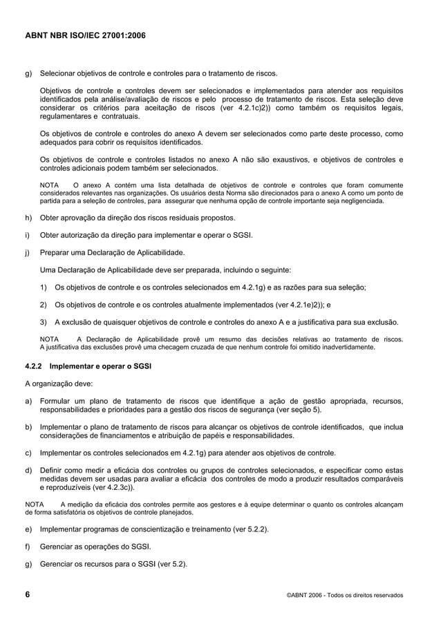 ABNT NBR ISO/IEC 27001:2006 6 ©ABNT 2006 - Todos os direitos reservados g) Selecionar objetivos de controle e controles pa...