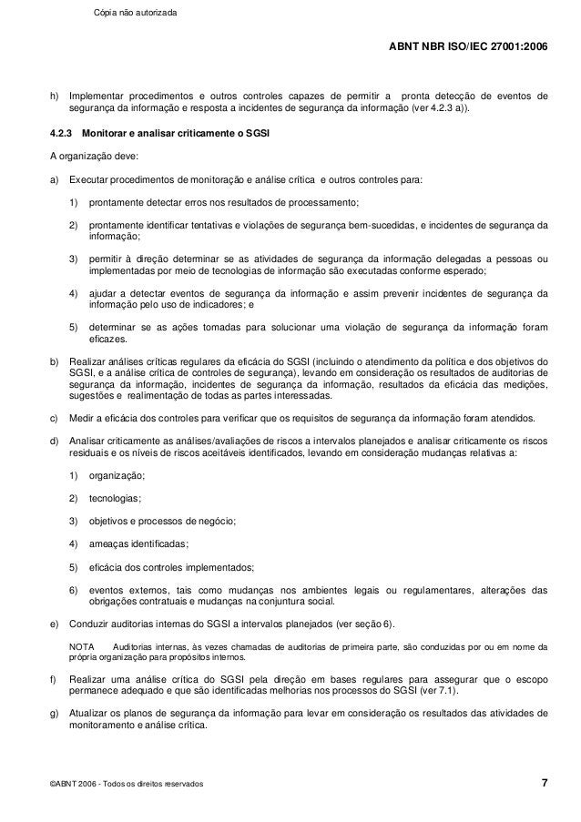 ABNT NBR ISO/IEC 27001:2006 ©ABNT 2006 - Todos os direitos reservados 7 h) Implementar procedimentos e outros controles ca...