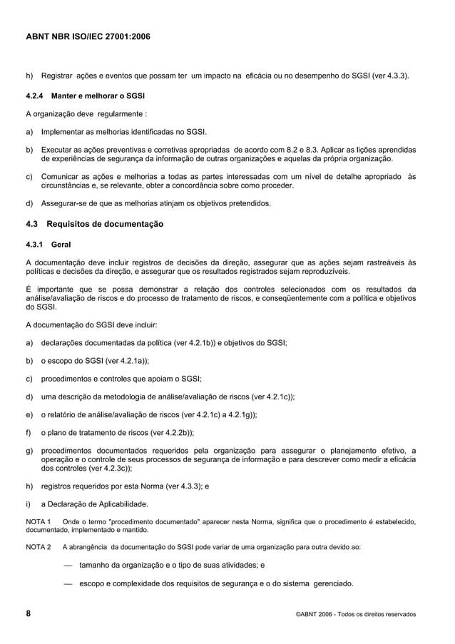ABNT NBR ISO/IEC 27001:2006 8 ©ABNT 2006 - Todos os direitos reservados h) Registrar ações e eventos que possam ter um imp...
