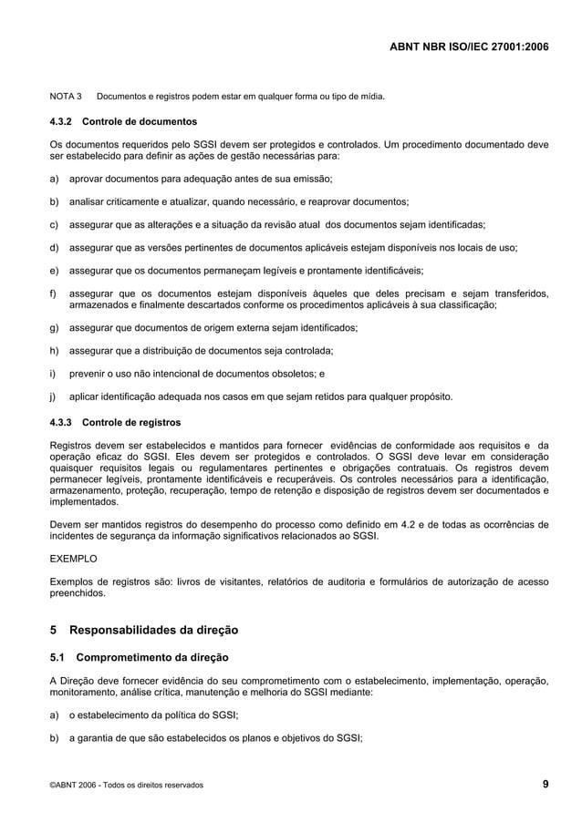 ABNT NBR ISO/IEC 27001:2006 ©ABNT 2006 - Todos os direitos reservados 9 NOTA 3 Documentos e registros podem estar em qualq...