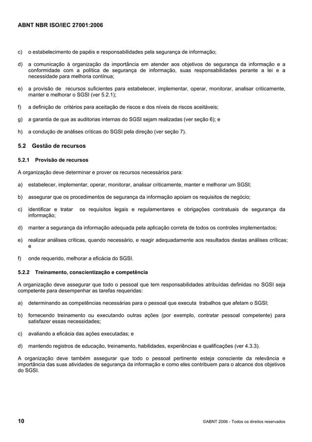ABNT NBR ISO/IEC 27001:2006 10 ©ABNT 2006 - Todos os direitos reservados c) o estabelecimento de papéis e responsabilidade...