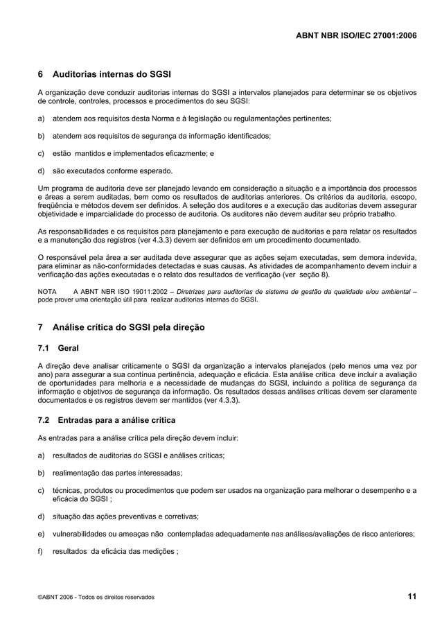 ABNT NBR ISO/IEC 27001:2006 ©ABNT 2006 - Todos os direitos reservados 11 6 Auditorias internas do SGSI A organização deve ...
