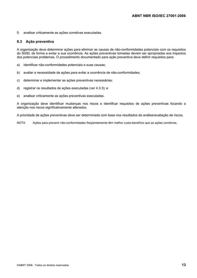 ABNT NBR ISO/IEC 27001:2006 ©ABNT 2006 - Todos os direitos reservados 13 f) analisar criticamente as ações corretivas exec...