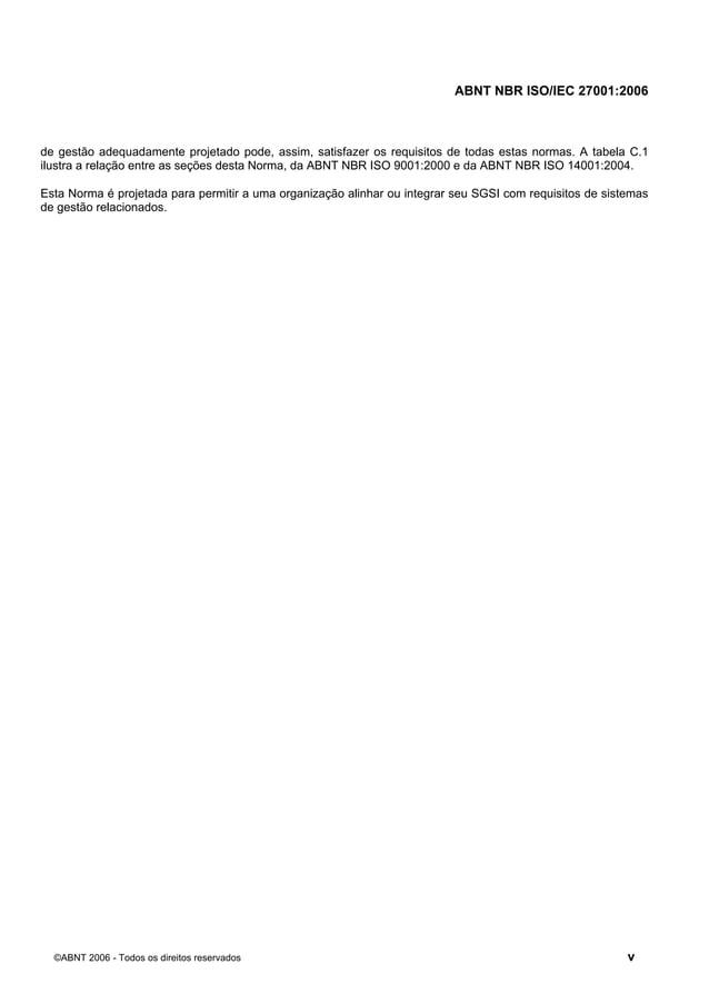 ABNT NBR ISO/IEC 27001:2006 ©ABNT 2006 - Todos os direitos reservados v de gestão adequadamente projetado pode, assim, sat...