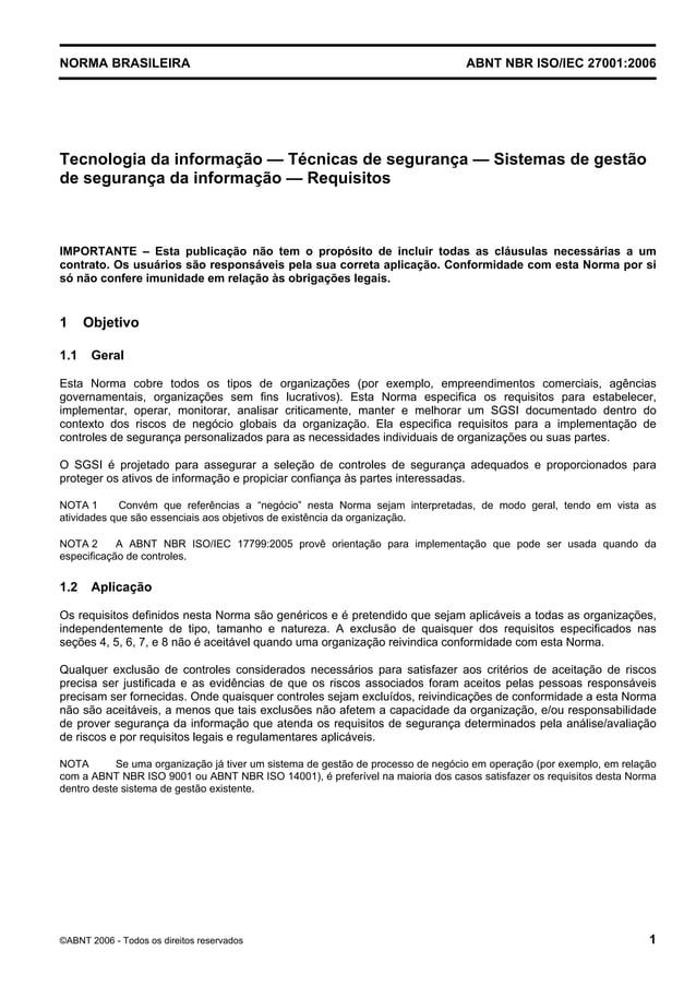 NORMA BRASILEIRA ABNT NBR ISO/IEC 27001:2006 ©ABNT 2006 - Todos os direitos reservados 1 Tecnologia da informação — Técnic...