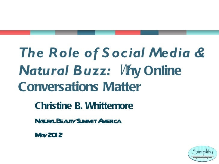 The Role of S ocial Media &Natural Buzz: Why OnlineConversations Matter  Christine B. Whittemore  Naur lBea ySummitA ica  ...