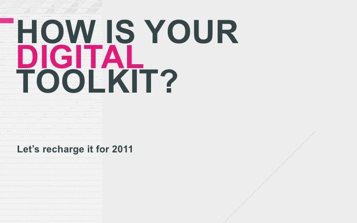 HOW IS YOURDIGITALTOOLKIT?Let's recharge it for 2011