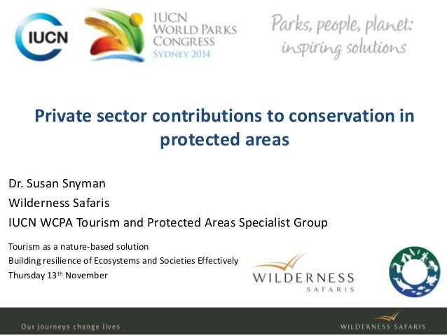 Private sector contributions to conservation in  protected areas  Dr. Susan Snyman  Wilderness Safaris  IUCN WCPA Tourism ...