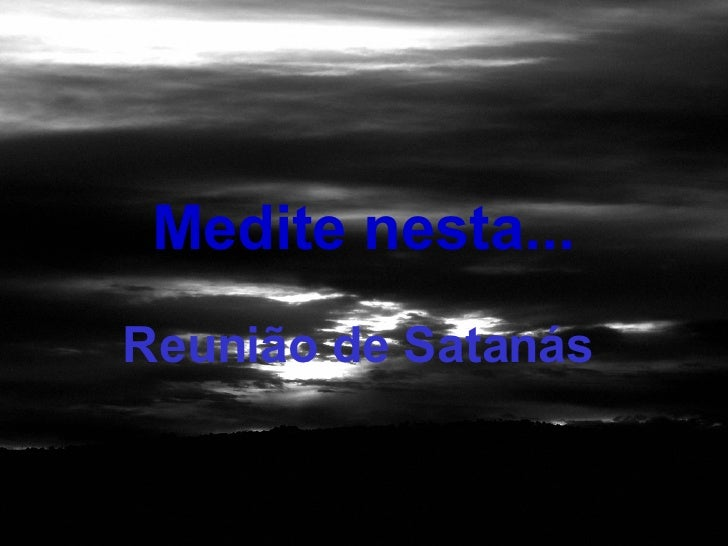 Medite nesta... Reunião de Satanás