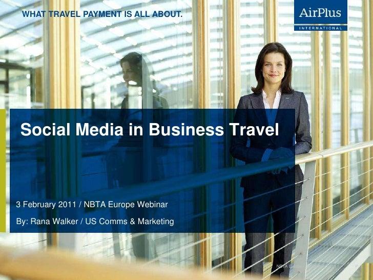 SocialMedia in Business Travel<br />3 February 2011 / NBTA Europe Webinar<br />P. 1<br />NBTA Europe / 3 February 2011<br ...