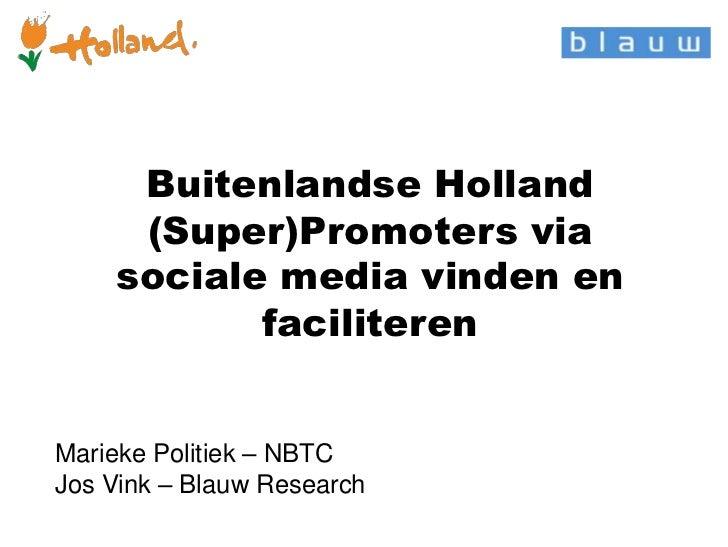Buitenlandse Holland     (Super)Promoters via    sociale media vinden en           faciliterenMarieke Politiek – NBTCJos V...