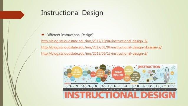Instructional Design  Different Instructional Design? http://blog.stcloudstate.edu/ims/2017/10/04/instructional-design-3/...