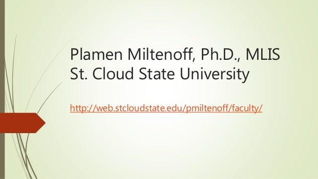 Plamen Miltenoff, Ph.D., MLIS St. Cloud State University http://web.stcloudstate.edu/pmiltenoff/faculty/
