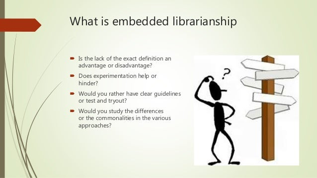 What is embedded librarianship  Is the lack of the exact definition an advantage or disadvantage?  Does experimentation ...