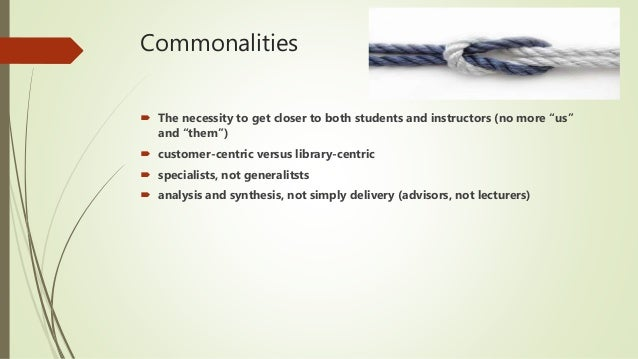 """Commonalities  The necessity to get closer to both students and instructors (no more """"us"""" and """"them"""")  customer-centric ..."""